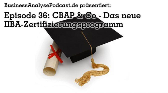 BA36: CBAP & Co – Das neue IIBA-Zertifizierungsprogramm