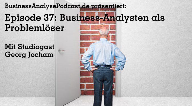 BA37: Business-Analysten als Problemlöser mit Georg Jocham
